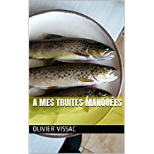 A mes truites manquées (French Edition)