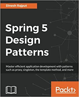 Spring 5 design patterns master efficient application development spring 5 design patterns master efficient application development with patterns such as proxy singleton the template method and more dinesh rajput fandeluxe Choice Image