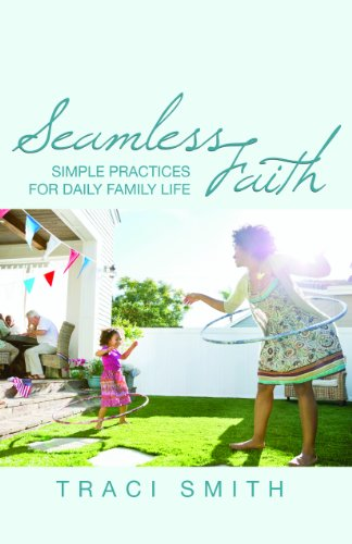 Seamless Faith: Simple Practices for Daily Family Life (The Young Clergy Women Project)
