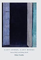Last Looks, Last Books: Stevens, Plath, Lowell, Bishop, Merrill (The A. W. Mellon Lectures in the Fine Arts)
