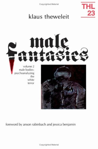 Male Fantasies: Male Bodies : Psychoanalyzing the White Terror: Male Bodies: Psychoanalysing the White Terror (Theory & History of Literature)