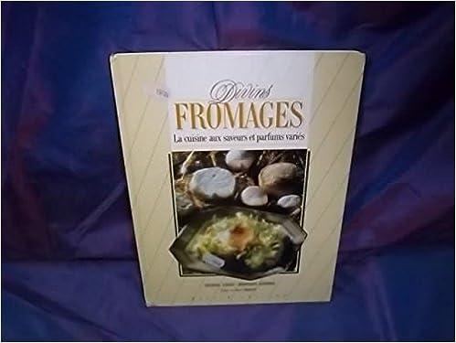Télécharger en ligne Divins fromages , la cuisine aux saveurs et parfums variés pdf