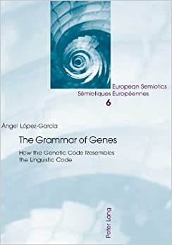 The Grammar of Genes: How the Genetic Code Resembles the Linguistic Code (European Semiotics/Semiotiques Europeennes) by Angel Lopez-Garcia (2005-08-01)