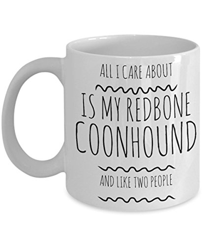 Funny Redbone Coonhound Mug - All I Care About Is My Redbone Coonhound And Like Two People - Redbone Coonhound Lover Gift - Unique 11 oz Ceramic Coffee or Tea Cup for Redbone Coonhound Mom