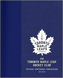 The Toronto Maple Leaf Hockey Club Official Centennial Publication