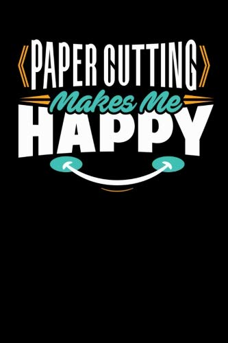 Paper Cutting Makes Me Happy: Blank Lined Notebook Journal