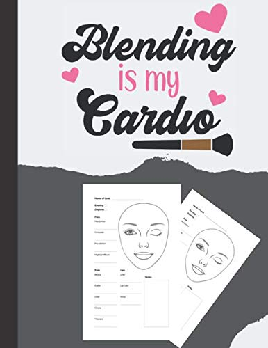 Blending is My Cardio MakeUp Face Charts: Creative Blank Workbook Paper Practice Face Charts ( Contouring , eye, lips..)  For Professional Makeup Artists