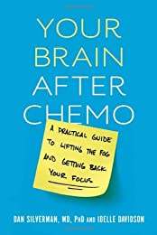 Your Brain after Chemo: A Practical Guide to Lifting the Fog and Getting Back Your Focus