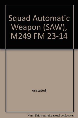 (Squad Automatic Weapon (SAW), M249 FM 23-14)