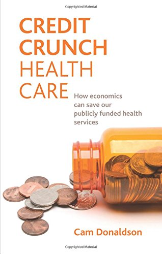 Credit Crunch Health Care: How economics can save our publicly-funded health services