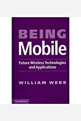 BY Webb, William ( Author ) [{ Being Mobile: Future Wireless Technologies and Applications By Webb, William ( Author ) Nov - 01- 2010 ( Hardcover ) } ]