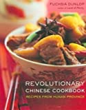 Revolutionary Chinese Cookbook: Recipes from Hunan Province by Fuchsia Dunlop front cover