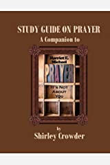STUDY GUIDE ON PRAYER: Companion to Prayer: It's Not About You by Harriet E. Michael Paperback