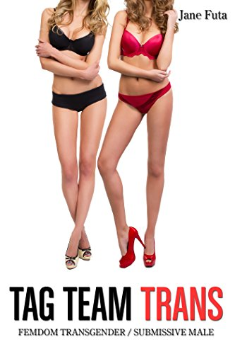 Tag Team Trans: Femdom Transgender Submissive Male