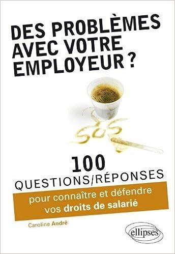 Livre gratuits en ligne Des Problèmes avec votre Employeur ? 100 Questions-Réponses pour Connaître & Deféndre Vos Droits de Salarié pdf, epub