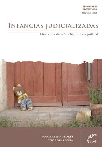 Descargar Libro Infancias Judicializadas. Itinerarios De Niños Bajo Tutela Judicial María Elena Flores