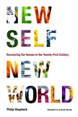 New Self, New World: Recovering Our Senses in the Twenty-First Century Kindle Edition