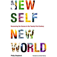 New Self, New World: Recovering Our Senses in the Twenty-First Century (English Edition)