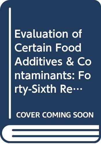 Evaluation of Certain Food Additives & Contaminants: Forty-Sixth Report of the Joint Fao-Who Expert Committee on Food Additives. (Technical Report Series) (Evaluation Of Certain Food Additives And Contaminants)