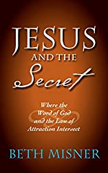 Jesus and the Secret: Where the Word of God and the Law of Attraction Intersect