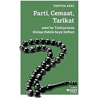 Parti, Cemaat, Tarikat: 2000'ler Türkiye'sinin Dinbaz-Politik Seyir Defteri