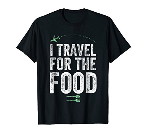 I Travel For The Food T-Shirt - Foodie and Traveler Gift by K CM 11
