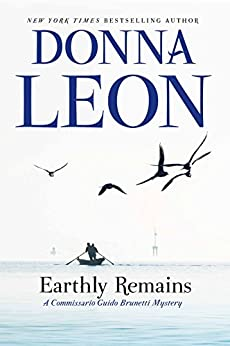 Earthly Remains: A Commissario Guido Brunetti Mystery by [Leon, Donna]