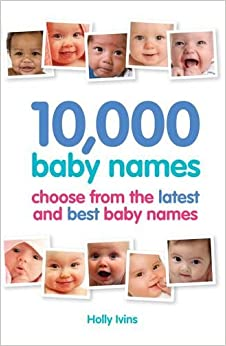 10, 000 Baby Names: How to choose the best name for your baby