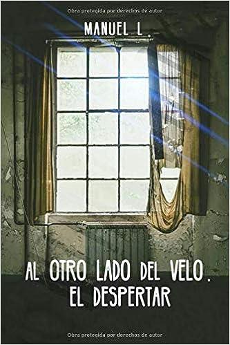 Al otro lado del velo: El despertar (Spanish Edition): Manuel Eduardo Linares M.L.: 9781718191525: Amazon.com: Books