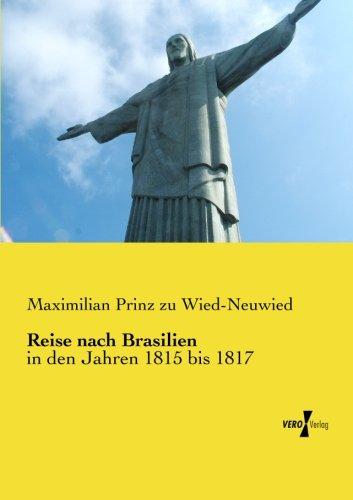 Reise nach Brasilien: in den Jahren 1815 bis 1817 (Volume 1) (German Edition)