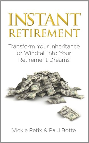 Instant Retirement: Transform Your Inheritance or Windfall Into Your Retirement Dreams