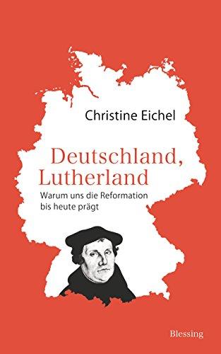 Deutschland, Lutherland: Warum uns die Reformation bis heute prägt (German Edition)