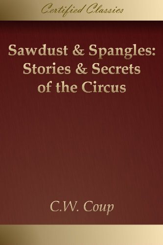 Sawdust & Spangles: Stories & Secrets of the Circus [Illustrated] - Barnum Bailey Circus Museum