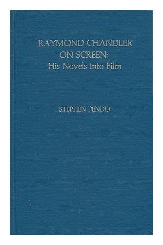 Raymond Chandler on Screen: His Novels into Film