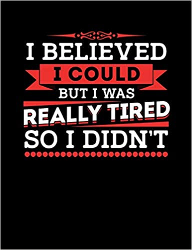 I Believed I Could But I Was Really Tired So I Didn\'t: Funny ...