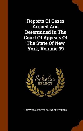 Read Online Reports Of Cases Argued And Determined In The Court Of Appeals Of The State Of New York, Volume 39 ebook