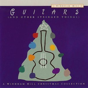 Guitars (and Other Stringed Things)- A Windham Hill Christmas Collection