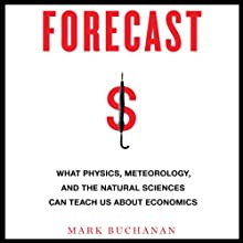 Forecast: What Physics, Meteorology, and the Natural Sciences Can Teach Us About Economics Audiobook by Mark Buchanan Narrated by Fleet Cooper