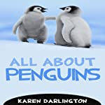 All About Penguins : All About Everything | Karen Darlington