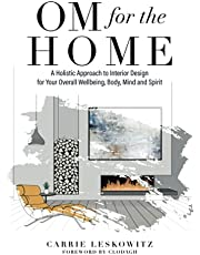 OM for the hOMe: A Holistic Approach to Interior Design for Your Overall Wellbeing, Body, Mind and Spirit