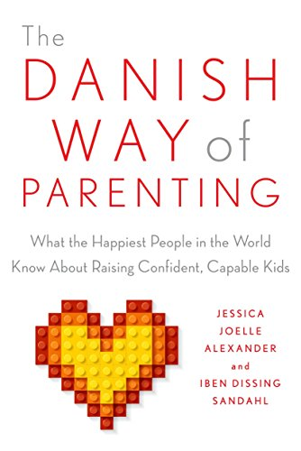 The Danish Way of Parenting: What the Happiest People in the World Know About Raising Confident, Capable Kids (The Most Smartest Person In The World)