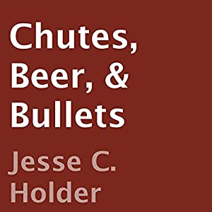 Chutes, Beer, & Bullets Audiobook
