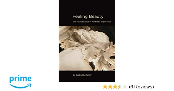 Feeling Beauty: The Neuroscience of Aesthetic Experience (The MIT