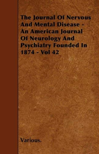 [The Journal of Nervous and Mental Disease - An American Journal of Neurology and Psychiatry Founded in 1874 - Vol 42] [Author: Various] [December, 2009] (The Journal Of Nervous And Mental Disease)