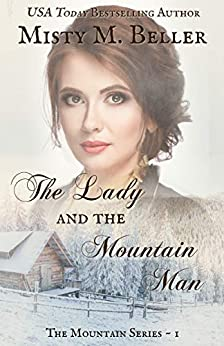The Lady and the Mountain Man (The Mountain Series Book 1) by [Beller, Misty M.]
