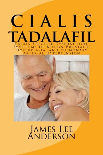 C I A L I S (Tadalafil): Treats Erectile Dysfunction, Symptoms of Benign Prostatic Hyperplasia, and Pulmonary Arterial Hypertension