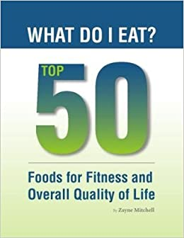 What Do I Eat? Top 50 Foods For Fitness And Overall Quality