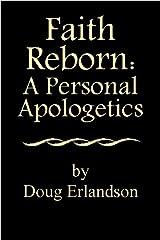 Faith Reborn: A Personal Apologetics Kindle Edition