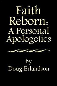 Faith Reborn: A Personal Apologetics