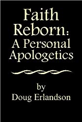 Faith Reborn: A Personal Apologetics